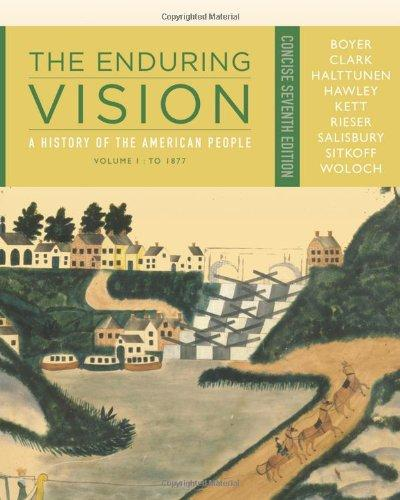 The Enduring Vision: A History of the American People, Volume I: To 1877, Concise