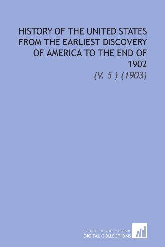 History of the United States From the Earliest Discovery of America to the End of 1902: (V. 5 ) (1903)