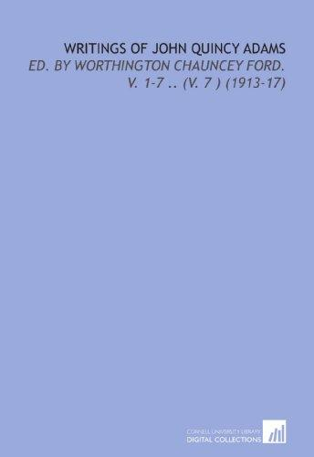 Writings of John Quincy Adams: Ed. By Worthington Chauncey Ford.  V.  1-7 .. (V. 7 ) (1913-17)