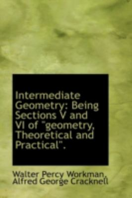 "Intermediate Geometry: Being Sections V and VI of ""geometry, Theoretical and Practical""."