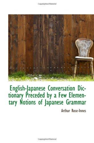 English-Japanese Conversation Dictionary Preceded by a Few Elementary Notions of Japanese Grammar