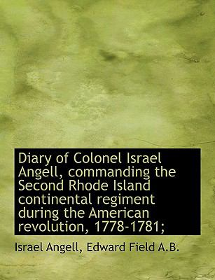 Diary of Colonel Israel Angell, commanding the Second Rhode Island continental regiment during the A