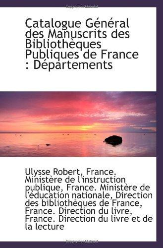 Catalogue Gnral des Manuscrits des Bibliothques Publiques de France : Dpartements (French Edition)