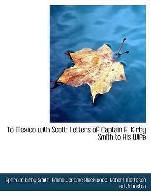 To Mexico with Scott: Letters of Captain E. Kirby Smith to His Wife