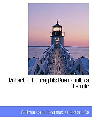 Robert F Murray his Poems with a Memoir