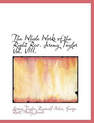 The Whole Works of the Right Rev. Jeremy Taylor Vol. VIII.