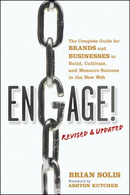 Engage, Revised and Updated: The Complete Guide for Brands and Businesses to Build, Cultivate, and Measure Success in the New Web