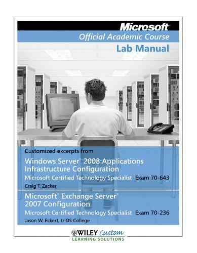 Microsoft Official Academic Course Lab Manual (Customized excerpts from Windows Server 2008 Applications Infrastructure Configuration Microsoft Certified Technology Specialist Exam 70-643 Microsoft Ex