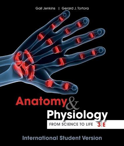 Anatomy and Physiology: from Science to Life, Thir d Edition International Student Version
