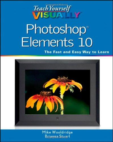 Teach Yourself VISUALLY Photoshop Elements 10