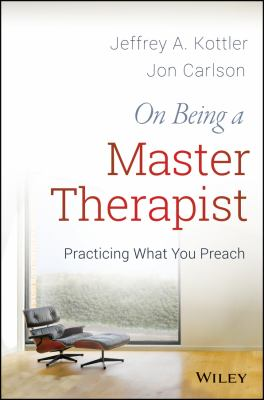 On Being a Master Therapist : Practicing What You Preach