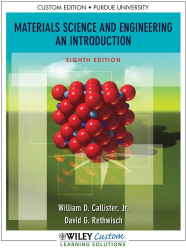 Materials Science and Engineering an Introduction (Custom Purdue Edition) (Materials Science and Engineering)