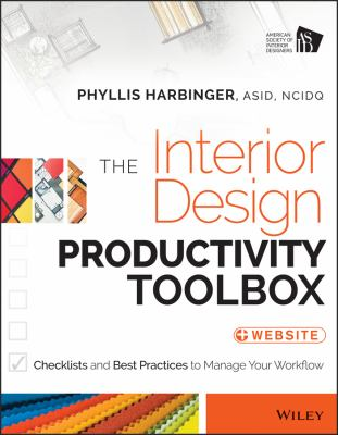 Interior Design Productivity Toolbox : Checklists and Best Practices to Manage Your Workflow