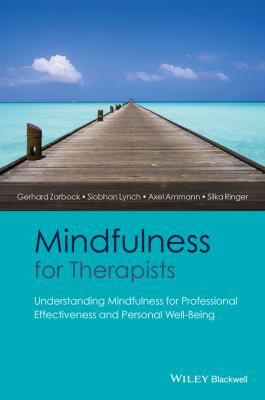 Mindfulness for Therapists : A Practical Guide to Improving Personal and Professional Well-Being