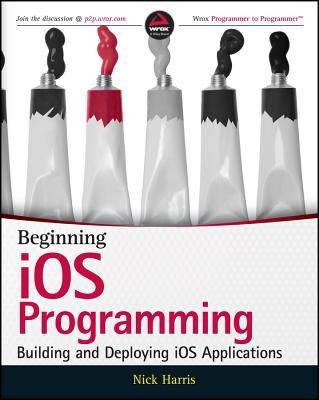 Beginning IOS Programming : Building and Deploying IOS Applications