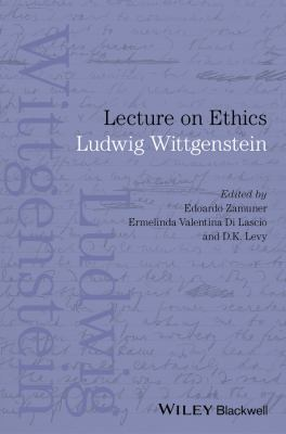 Lecture on Ethics, by Ludwig Wittgenstein, Edited by Edoardo Zamuner, Ermelinda Valentina Di Lascio , and D. K. Levy