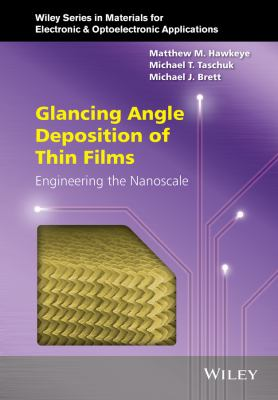 Glancing Angle Deposition of Thin Films : Engineering the Nanoscale