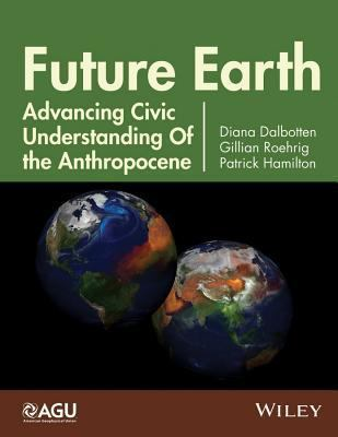 Future Earth-- Advancing Civic Understanding of the Anthropocene