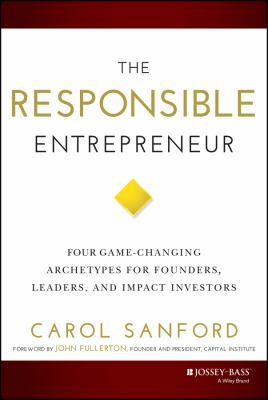 Responsible Entrepreneur : Four Game-Changing Archetypes for Founders, Leaders and Impact Investors