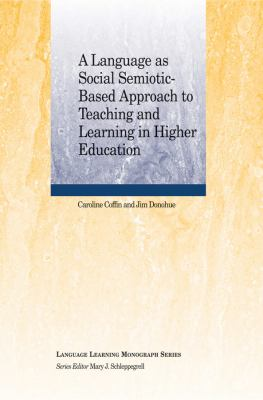 A Language as Social Semiotic-Based Approach to Teaching and Learning in Higher Education (Language Learning Monograph)
