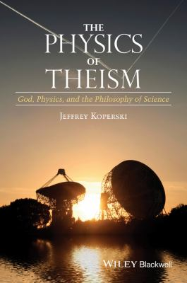 Physics of Theism : God, Physics, and the Philosophy of Science