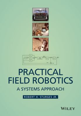 Practical Field Robotics : A Systems Approach