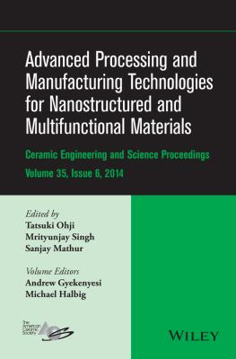 Advanced Processing and Manufacturing Technologies for Nanostructured and Multifunctional Materials : CESP Volume 35 Issue 6