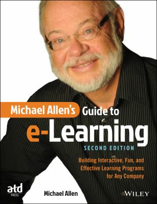 Michael Allen's Guide to E-Learning : Building Interactive, Fun, and Effective Learning Programs for Any Company