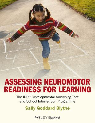 Assessing Neuromotor Readiness for Learning : The INPP Developmental Screening Test and School Intervention Programme