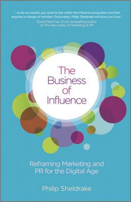 Business of Influence : Reframing Marketing and PR for the Digital Age