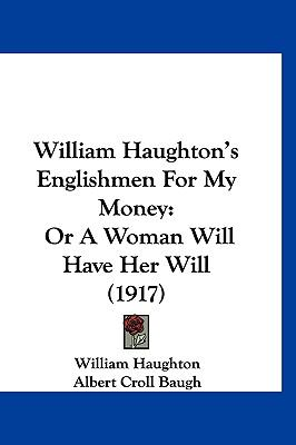 William Haughton's Englishmen For My Money: Or A Woman Will Have Her Will (1917)