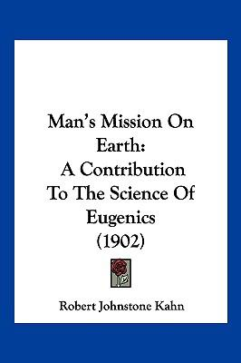 Man's Mission On Earth: A Contribution To The Science Of Eugenics (1902)