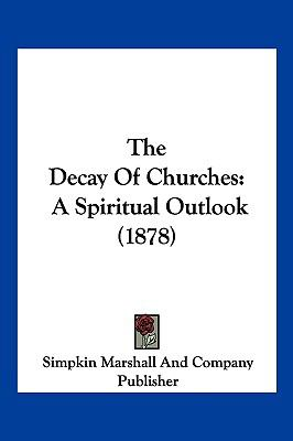 The Decay Of Churches: A Spiritual Outlook (1878)