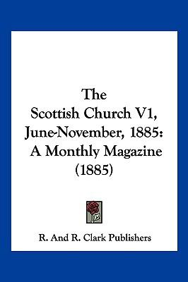 The Scottish Church V1, June-November, 1885: A Monthly Magazine (1885)