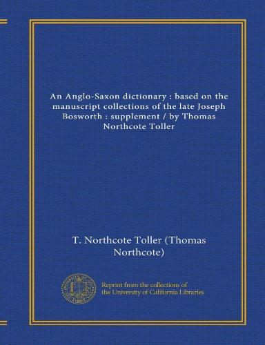 An Anglo-Saxon dictionary : based on the manuscript collections of the late Joseph Bosworth : supplement / by Thomas Northcote Toller