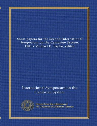 Short papers for the Second International Symposium on the Cambrian System, 1981 / Michael E. Taylor, editor