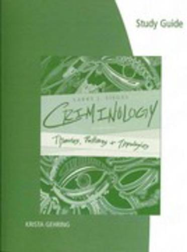 Study Guide for Siegel's Criminology: Theories, Patterns, and Typologies, 11th