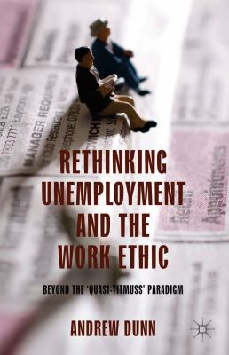 Rethinking Unemployment and the Work Ethic : Beyond the 'Quasi-Titmuss' Paradigm