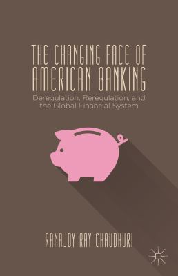 Changing Face of American Banking : Deregulation, Reregulation, and the Global Financial System