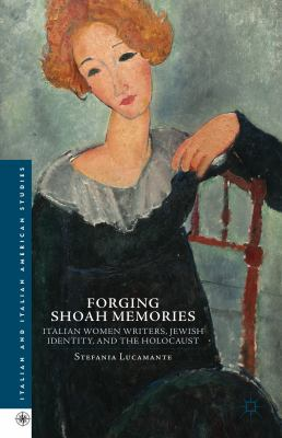Forging Shoah Memories : Italian Women Writers, Jewish Identity, and the Holocaust