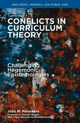 Conflicts in Curriculum Theory : Challenging Hegemonic Epistemologies