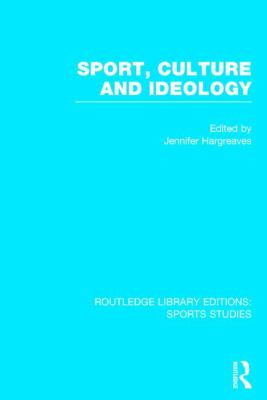 Sport, Culture and Ideology (RLE Sports Studies)