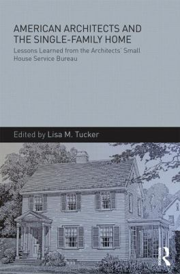 American Architects and the Single-Family Home : Lessons Learned from the Architects' Small House Service Bureau