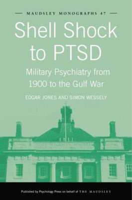 Shell Shock to PTSD : Military Psychiatry from 1900 to the Gulf War