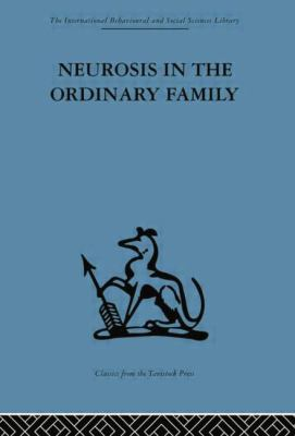 Neurosis in the Ordinary Family : A Psychiatric Survey