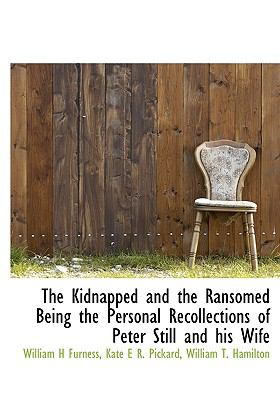 Kidnapped and the Ransomed Being the Personal Recollections of Peter Still and His Wife