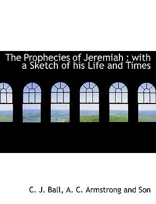 Prophecies of Jeremiah : With a Sketch of his Life and Times