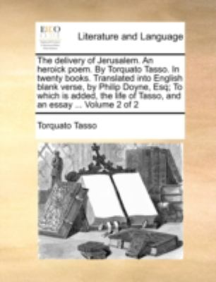 Delivery of Jerusalem an Heroick Poem by Torquato Tasso in Twenty Books Translated into English Blank Verse, by Philip Doyne, Esq; to Which Is