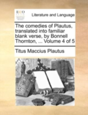 Comedies of Plautus, Translated into Familiar Blank Verse, by Bonnell Thornton