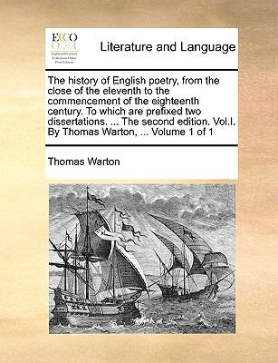 History of English Poetry, from the Close of the Eleventh to the Commencement of the Eighteenth Century to Which Are Prefixed Two Dissertations